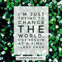 """""""I'm just trying to change the world, one sequin at a time."""" - Lady Gaga - Way to go,Gaga! Last night's performance was incredible! Now if she'd just add an NC tour date! @ladygaga #ladygaga #gaga #littlemonster #superbowl #quotes #fashionquotes"""