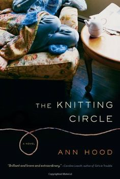 The Knitting Circle: A Novel by Ann Hood,
