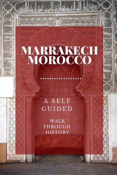 A self-guided walking tour of Marrakech through history.