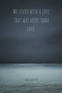 """.""""We loved with a love that was more than love."""" - Edgar Allan Poe"""