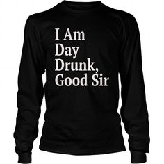 I am day Drunk Good Sir Tshirt  Labor Day Weekend #name #tshirts #LABOR #gift #ideas #Popular #Everything #Videos #Shop #Animals #pets #Architecture #Art #Cars #motorcycles #Celebrities #DIY #crafts #Design #Education #Entertainment #Food #drink #Gardening #Geek #Hair #beauty #Health #fitness #History #Holidays #events #Home decor #Humor #Illustrations #posters #Kids #parenting #Men #Outdoors #Photography #Products #Quotes #Science #nature #Sports #Tattoos #Technology #Travel #Weddings…