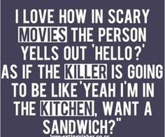 Scary Movies quotes and humor Haha Funny, Funny Memes, Jokes, Funny Stuff, Funny Sayings, Freaking Hilarious, Scary Stuff, Funny Shit, Truth Sayings