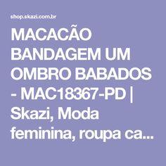 MACACÃO BANDAGEM UM OMBRO BABADOS - MAC18367-PD | Skazi, Moda feminina, roupa casual, vestidos, saias, mulher moderna