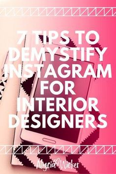 7 Tips To Demystify Instagram For Interior Designers