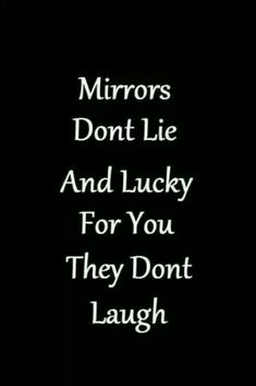 yep! my mirror would laugh at me all th time!