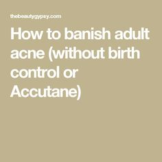 How to banish adult acne (without birth control or Accutane) Hormonal Acne Remedies, Acne Rosacea, Natural Acne Remedies, Acne Skin, Pimples, How To Treat Rosacea, How To Treat Acne