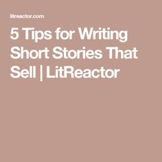 5 Tips for Writing Short Stories That Sell | LitReactor