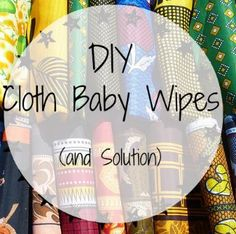 Cloth Baby Wipes (plus natural homemade cleaning solution)