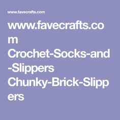www.favecrafts.com Crochet-Socks-and-Slippers Chunky-Brick-Slippers