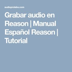 Grabar audio en Reason | Manual Español Reason | Tutorial