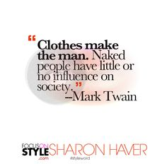 """Clothes make the man. Naked people have little or no influence on society."" -- Mark Twain  For more daily stylist tips + style inspiration, visit: https://focusonstyle.com/styleword/ #fashionquote #styleword"