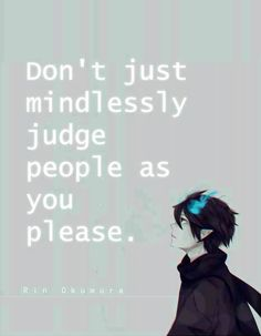 "Blue Exorcist ~~ ""Don't just mindlessly judge people as you please."" ~ Rin"