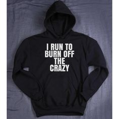 I Run To Burn Off The Crazy Hoodie Slogan Funny Runner Gift Gym Work... (€20) ❤ liked on Polyvore featuring run