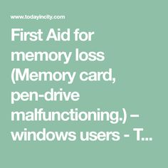 First Aid for memory loss (Memory card, pen-drive malfunctioning. First Aid, My Memory, Losing Me, Articles, Windows, Memories, Cards, Memoirs, Souvenirs