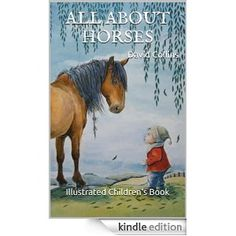 All About Horses. Illustrated Children's Boo