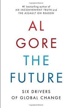 The Future: Six Drivers of Global Change by Al Gore, http://www.amazon.com/dp/0812992946/ref=cm_sw_r_pi_dp_Huefrb1RFGE52
