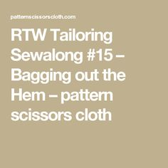 RTW Tailoring Sewalong #15 – Bagging out the Hem – pattern scissors cloth