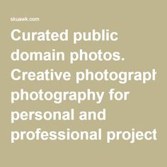 Curated public domain photos. Creative photography for personal and professional projects.