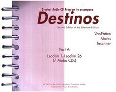 Destinos, Part A: Lessons 1-26, Student Audio CD Program by Bill VanPatten, http://www.amazon.com/dp/0072504382/ref=cm_sw_r_pi_dp_w9dXtb1JW1QMC