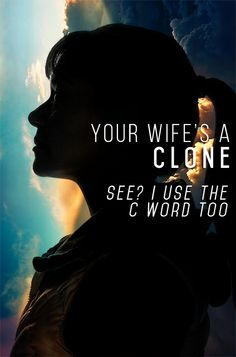 """Your wife's a clone, see? I use the C word too"""