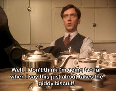 "Bertie Wooster: ""Well, I don't think I'm going too far when I say this just about takes the giddy biscuit!"""