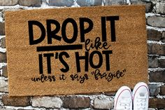 Drop it Like it's Hot, Funny Doormat, Coir Door Mat, Farmhouse Doormat, Housewarming Gift, Welcome Mat, Door Mat Funny Doormats, Welcome Door Mats, Personalized Wine, Coir, Home Printers, Mirror Image, Cricut Design, Wood Signs, Frases