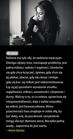 Kobieta ma tyle siły, że zadziwia mężczyzn. Dźwiga ciężary losu, rozwiązuje problemy, jest pełna miłości, ... Love Text, Thoughts And Feelings, Good Vibes Only, Word Art, Motto, Good To Know, Wise Words, Quotations, It Hurts
