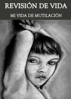 Revisión de Vida – Mi Vida de Mutilación « EQAFE