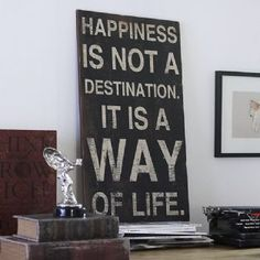 http://www.anangelatmytable.com/happiness-is-not-a-destination-sign-4964-p.asp