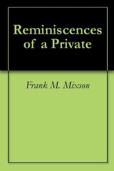 Reminiscences of a Private by Frank M. Mixson. $0.99. 144 pages. Subjects: South Carolina infantry. 1st regiment (Hagood's) 1861-1862 Confederate States of America. Army. South Carolina Infantry Regiment, 1st United States -- History Civil War, 1861-1865 Personal narratives, Confederate                            Show more                               Show less