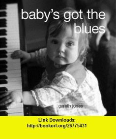 Babys Got the Blues (9781843309833) Gareth Jones , ISBN-10: 1843309831  , ISBN-13: 978-1843309833 ,  , tutorials , pdf , ebook , torrent , downloads , rapidshare , filesonic , hotfile , megaupload , fileserve