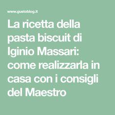 La ricetta della pasta biscuit di Iginio Massari: come realizzarla in casa con i consigli del Maestro