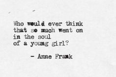 Her name was Anneliese Marie Frank. I didn't know that until a few years ago and I use to quote her all the time.