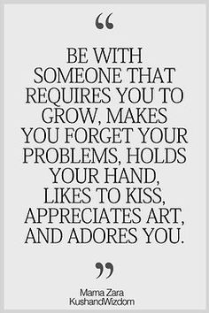 grow, forget your problems, holds your hand, likes to kiss, appreciates art, adores you... hmm
