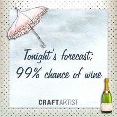 Tonight's forecast; 99% chance of wine