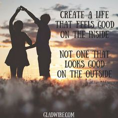 """""""Create a life that feels good on the inside. Not one that looks good on the outside."""" For more inspirational and motivational quotes, click on the image above!"""