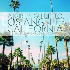 A GIRL'S GUIDE TO LOS ANGELES, CALIFORNIA: Travel Tips, Restaurants, Nightlight, Things to Do, & More! // Hustle + Halcyon