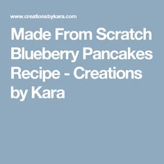 Made From Scratch Blueberry Pancakes Recipe - Creations by Kara