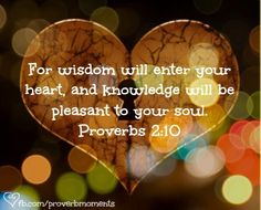 I just got done praying for wisdom and for God to lead me in the ways I should go. I got a notification on my phone from Pinterest. When I got on, this is one of the pins that popped up. God is good!! He truly does answer our prayers. Proverbs 2:10
