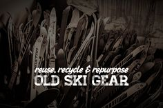Reuse, Recycle & Repurpose Old Snowboard and Ski Gear