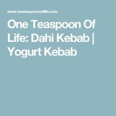 One Teaspoon Of Life: Dahi Kebab | Yogurt Kebab