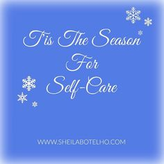 'Tis The Season For Self-Care. Fa-la-la-la-la... Easier said than done this busy time of year. Even if it's 10 minutes alone to breathe and look for what's going right in your life, it does wonders to enliven your spirits and bolster your wellbeing. You got this!  http://sheilabotelho.com  #selfcare #wellnesscoach #womenshealth #christmas2015 #toronto #mom #vibrantlife