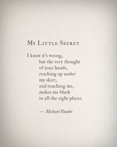 My Little Secret by Michael Faudet. Not sure if I believe a man wrote this. I look him up and it takes me to Lang Leav, who I thought wrote this to begin with. Sex Quotes, Poetry Quotes, Qoutes, Moment Quotes, Quiet Quotes, Kinky Quotes, The Words, Michael Faudet Poems, Micheal Faudet