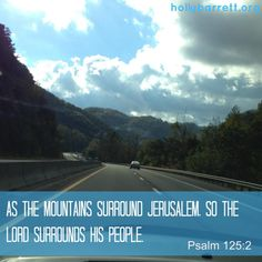 As the mountains surround Jerusalem, so the Lord surrounds his people.  Silent and majestic hollybarrett.org