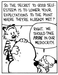 Calvin and Hobbes (DA) - So the secret to good self-esteem is to lower your expectations to the point where they're already met? | Right. We should take PRIDE in our mediocrity.