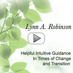 Helpful Intuitive Guidance In Times of Change and Transition | Lynn A. Robinson