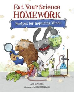 Eat Your Science Homework: Recipes for Inquiring Minds by Ann McCallum