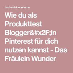 Wie du als Produkttest Blogger/in Pinterest für dich nutzen kannst - Das Fräulein Wunder
