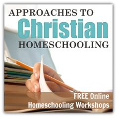FREE Approaches to Christian Homeschooling On-line Workshops!  Learn what homeschool approach will work for your family.