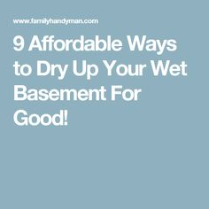 9 Affordable Ways to Dry Up Your Wet Basement For Good!